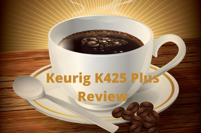Keurig K425 Plus Review